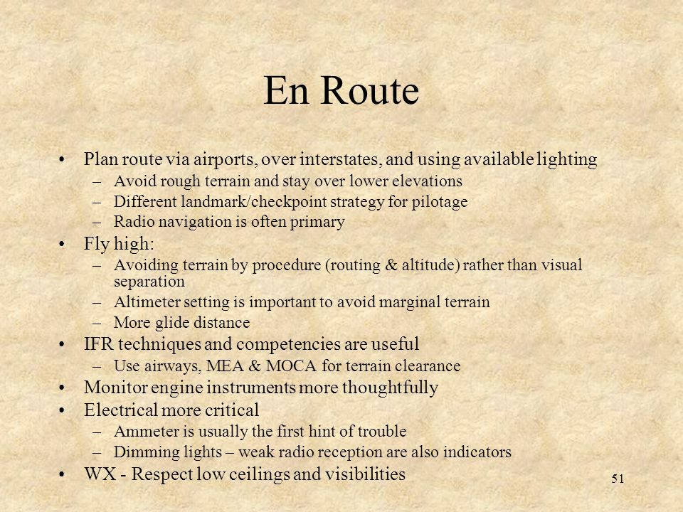En Route Plan route via airports, over interstates, and using available lighting. Avoid rough terrain and stay over lower elevations.