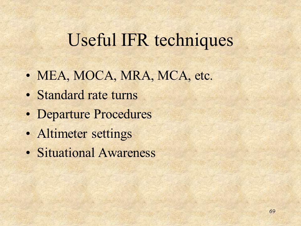 Useful IFR techniques MEA, MOCA, MRA, MCA, etc. Standard rate turns
