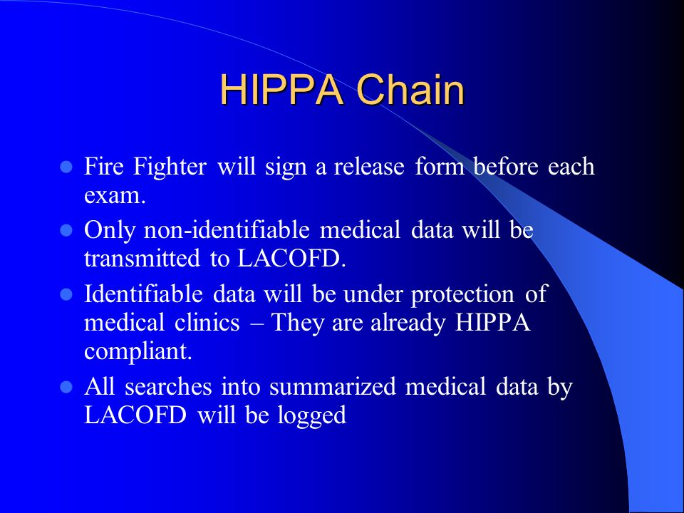 HIPPA Chain Fire Fighter will sign a release form before each exam.