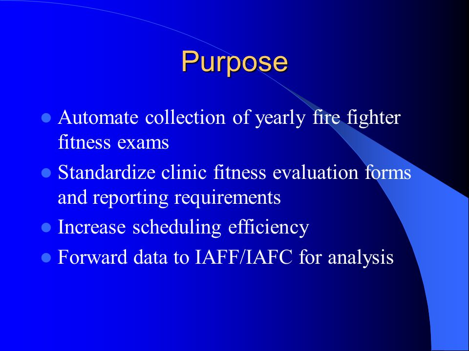 Purpose Automate collection of yearly fire fighter fitness exams
