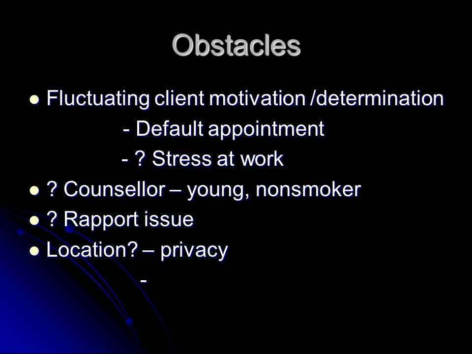 Obstacles Fluctuating client motivation /determination