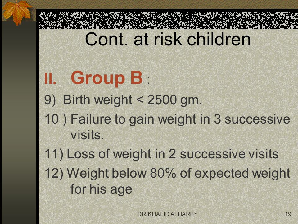 Cont. at risk children Group B : 9) Birth weight < 2500 gm.