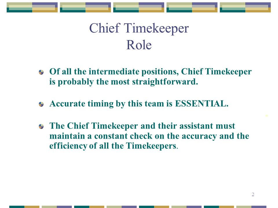 Chief Timekeeper Role Of all the intermediate positions, Chief Timekeeper is probably the most straightforward.