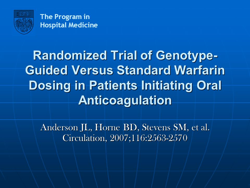 Randomized Trial of Genotype-Guided Versus Standard Warfarin Dosing in Patients Initiating Oral Anticoagulation