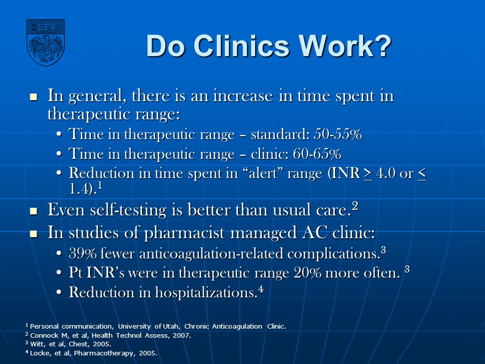 Do Clinics Work In general, there is an increase in time spent in therapeutic range: Time in therapeutic range – standard: 50-55%
