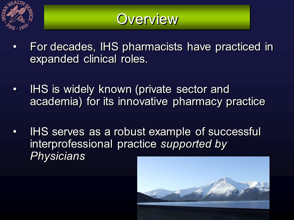Overview For decades, IHS pharmacists have practiced in expanded clinical roles.