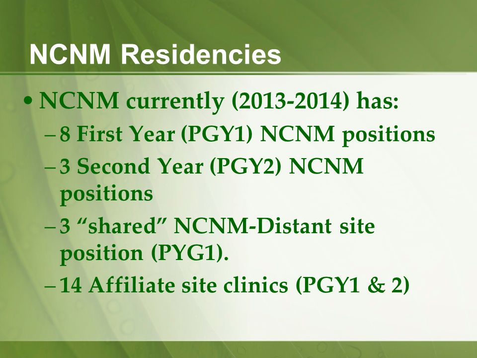 NCNM Residencies NCNM currently (2013-2014) has: