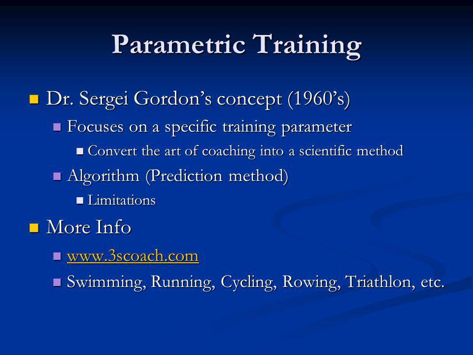Parametric Training Dr. Sergei Gordon's concept (1960's) More Info