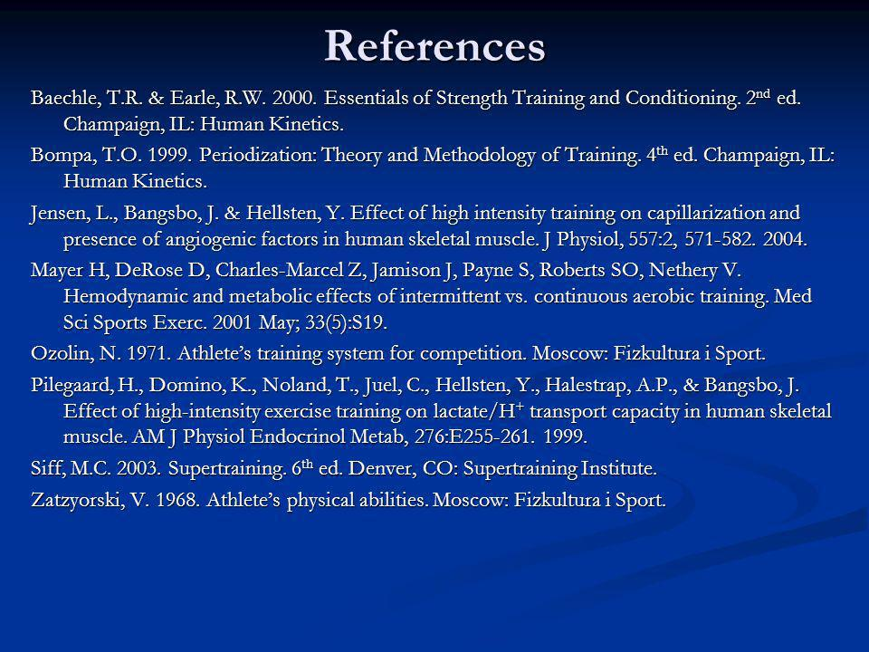 References Baechle, T.R. & Earle, R.W. 2000. Essentials of Strength Training and Conditioning. 2nd ed. Champaign, IL: Human Kinetics.
