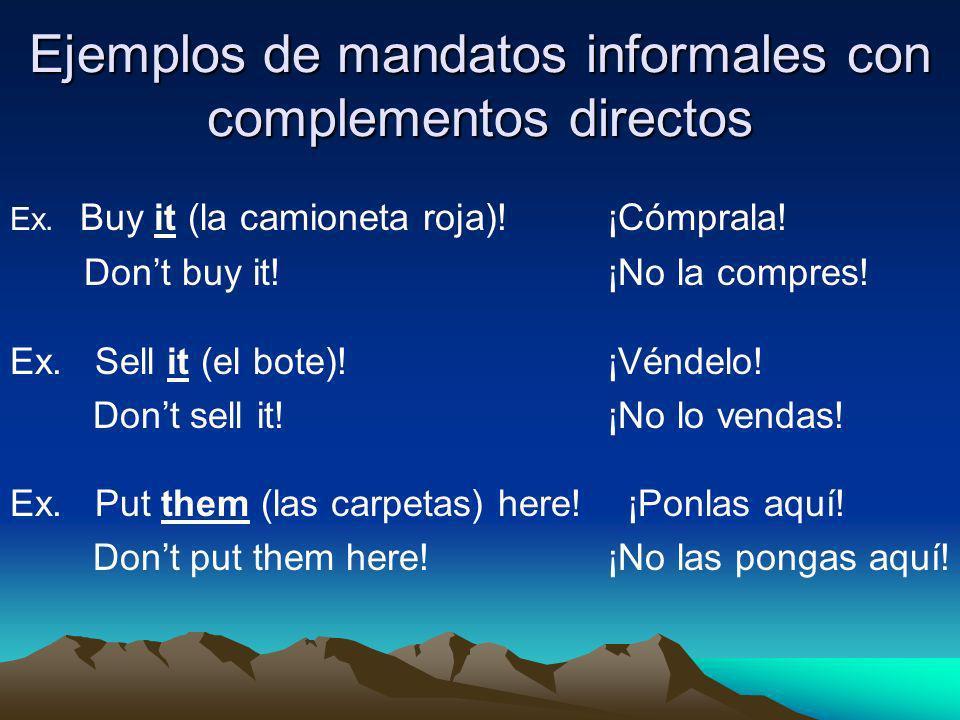 Ejemplos de mandatos informales con complementos directos