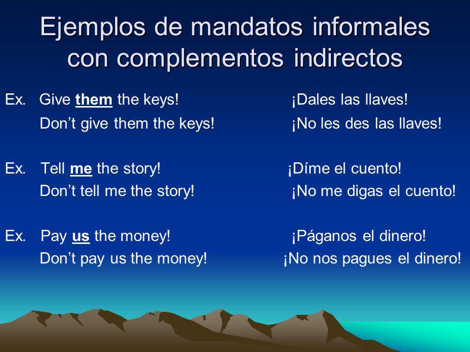 Ejemplos de mandatos informales con complementos indirectos