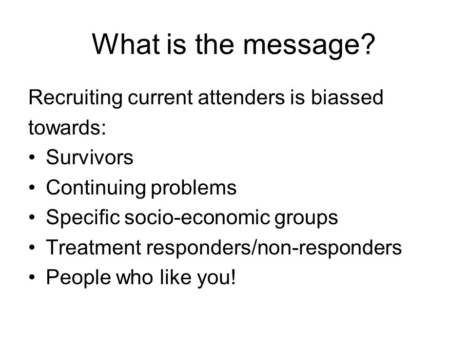 What is the message Recruiting current attenders is biassed towards: