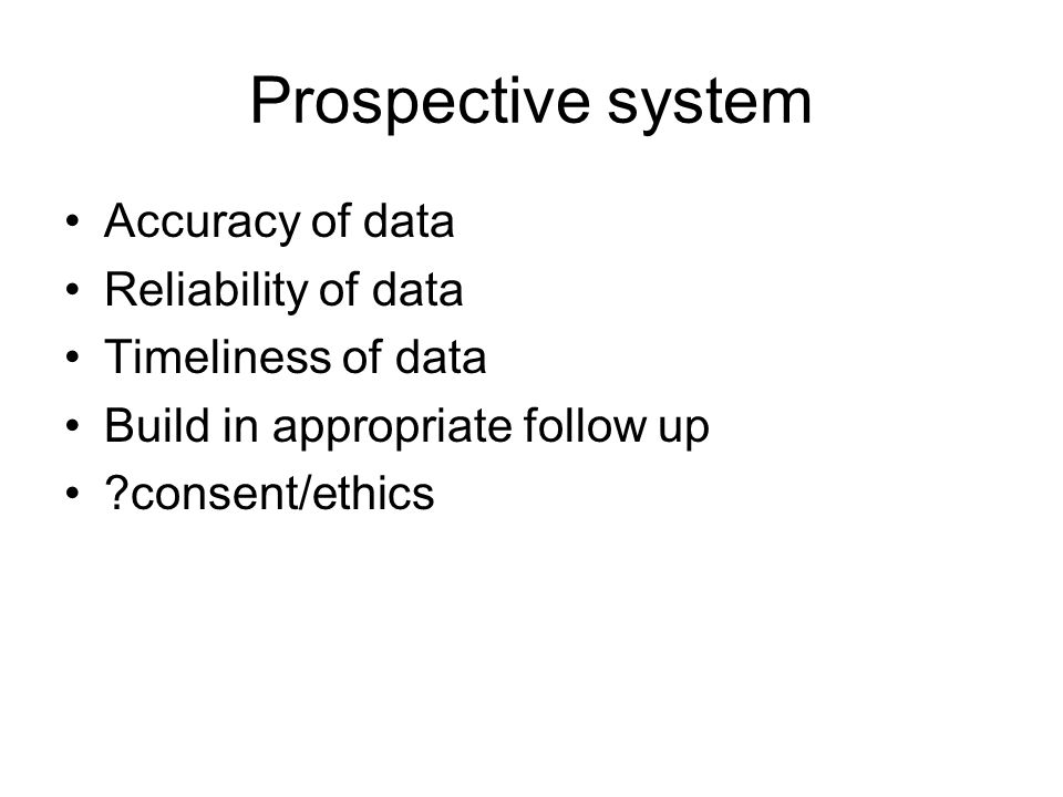 Prospective system Accuracy of data Reliability of data
