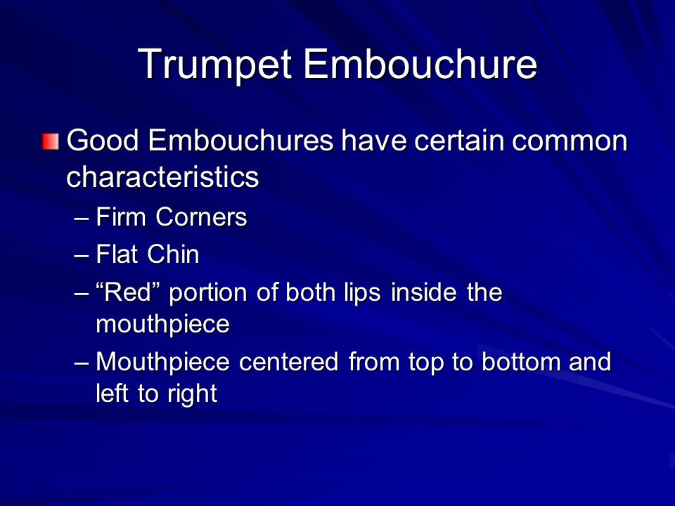 Trumpet Embouchure Good Embouchures have certain common characteristics. Firm Corners. Flat Chin.