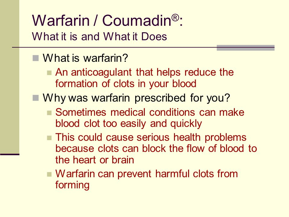 Warfarin / Coumadin®: What it is and What it Does