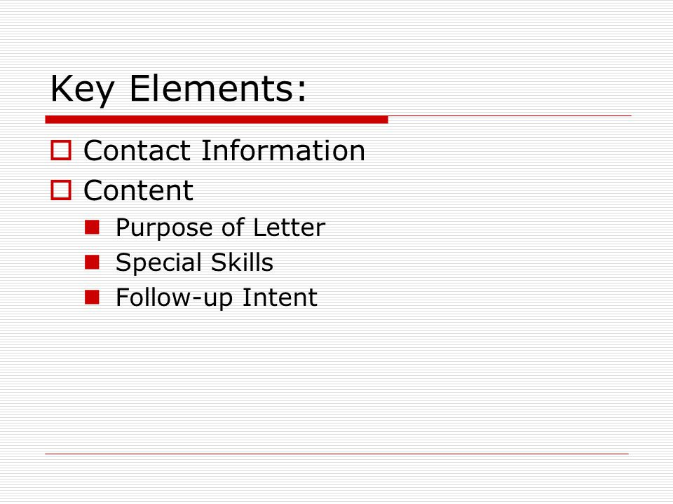 Key Elements: Contact Information Content Purpose of Letter Special Skills Follow-up Intent