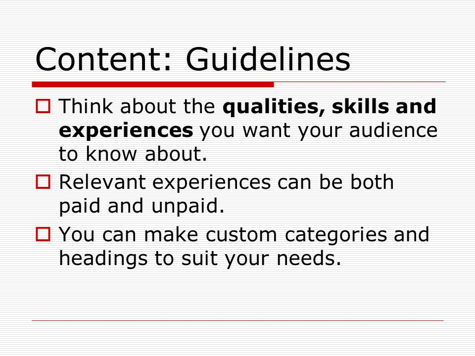 Content: Guidelines Think about the qualities, skills and experiences you want your audience to know about.