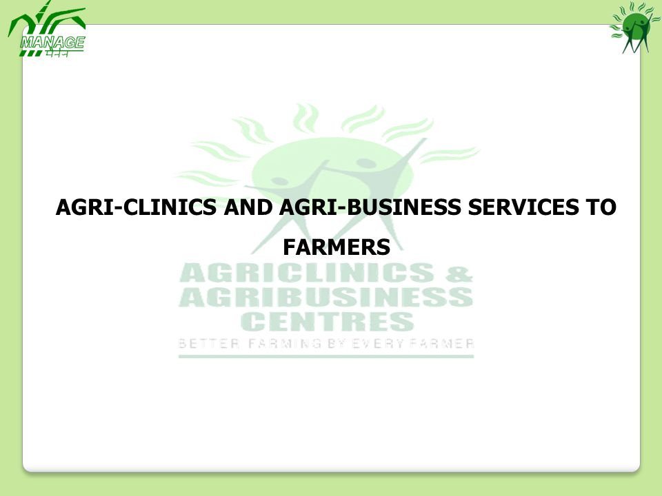 AGRI-CLINICS AND AGRI-BUSINESS SERVICES TO FARMERS