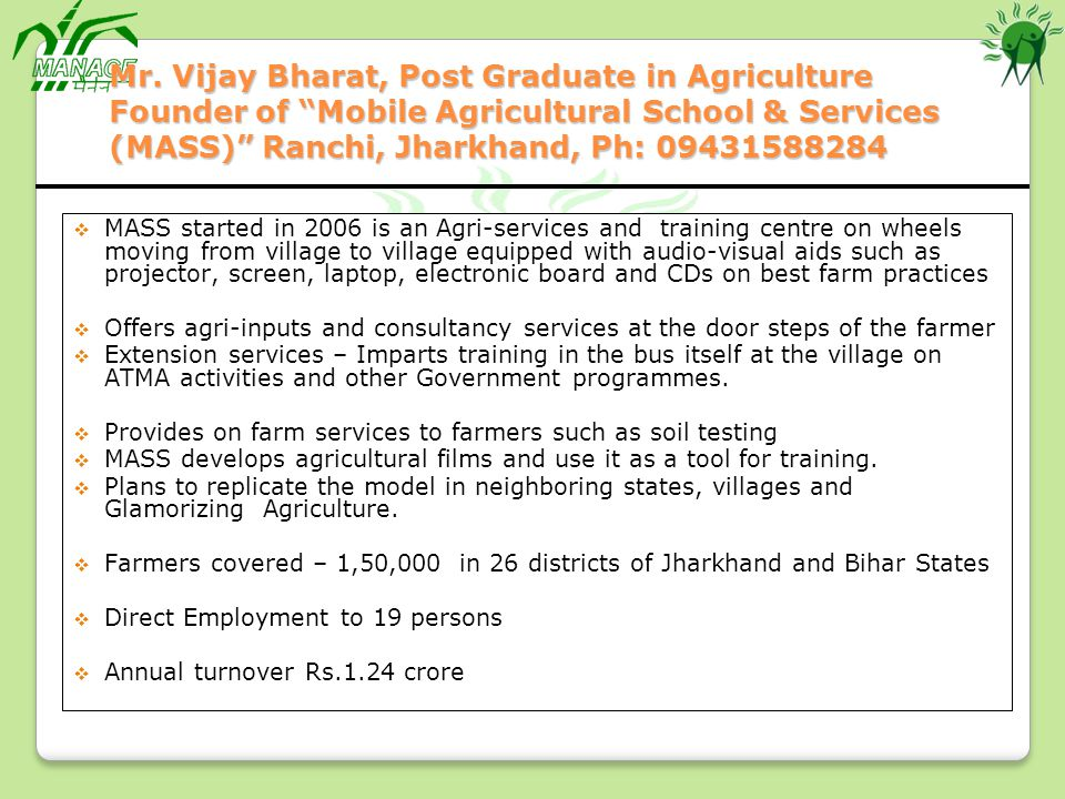 Mr. Vijay Bharat, Post Graduate in Agriculture Founder of Mobile Agricultural School & Services (MASS) Ranchi, Jharkhand, Ph: 09431588284