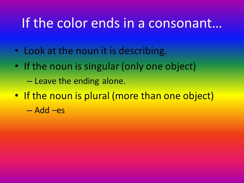 If the color ends in a consonant…