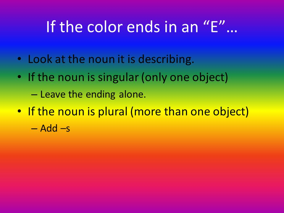 If the color ends in an E …