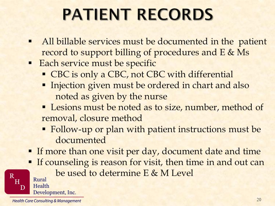 Patient RecordS All billable services must be documented in the patient record to support billing of procedures and E & Ms.