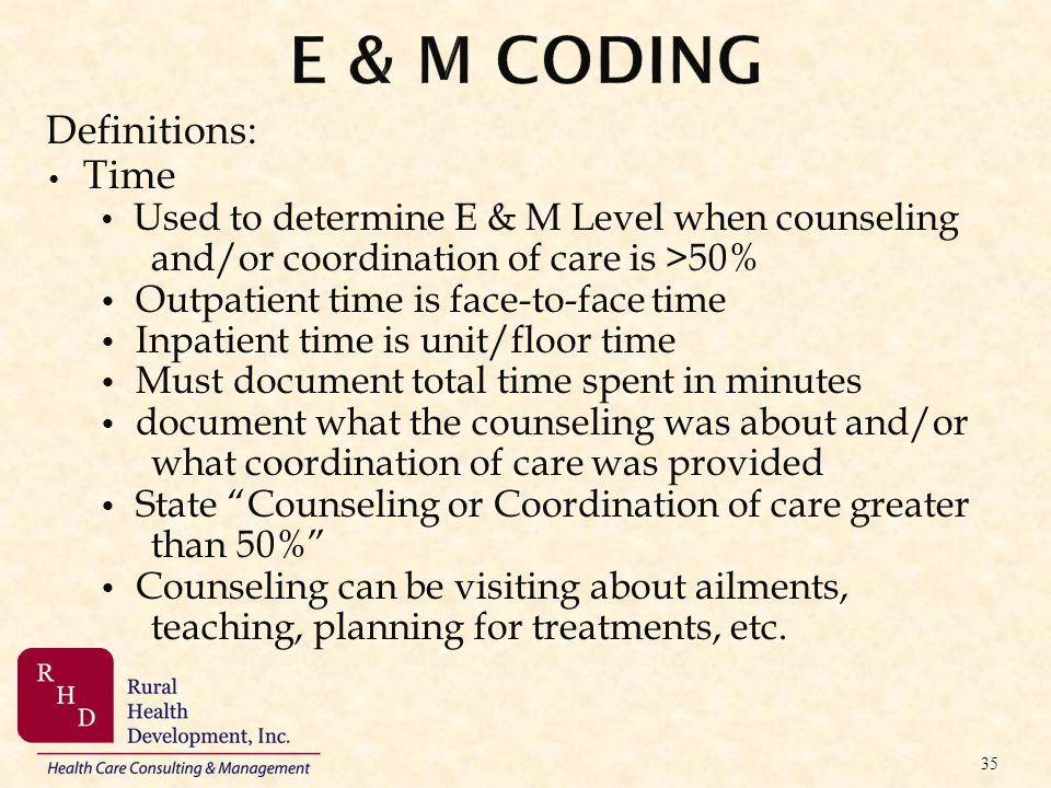 E & M Coding Definitions: Time Outpatient time is face-to-face time