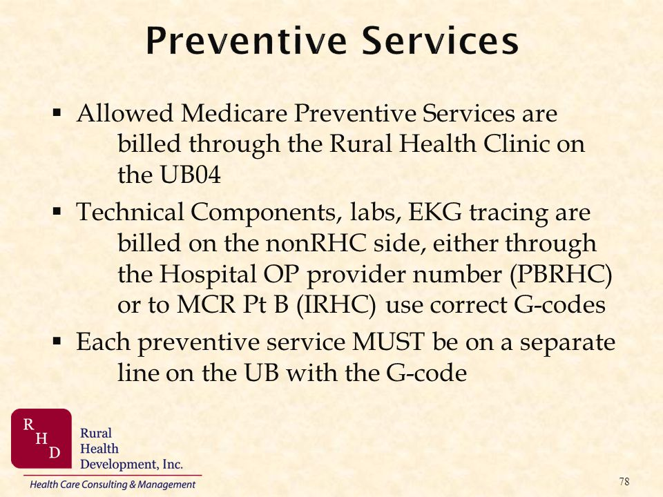 Preventive Services Allowed Medicare Preventive Services are billed through the Rural Health Clinic on the UB04.