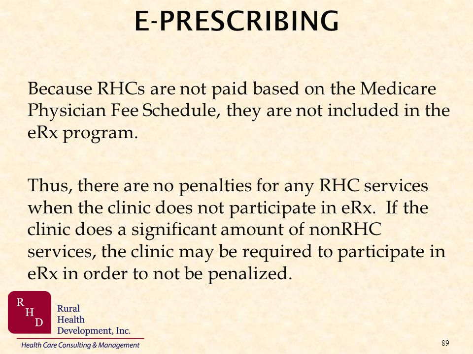 E-PRESCRIBING Because RHCs are not paid based on the Medicare Physician Fee Schedule, they are not included in the eRx program.