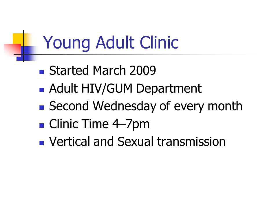 Young Adult Clinic Started March 2009 Adult HIV/GUM Department