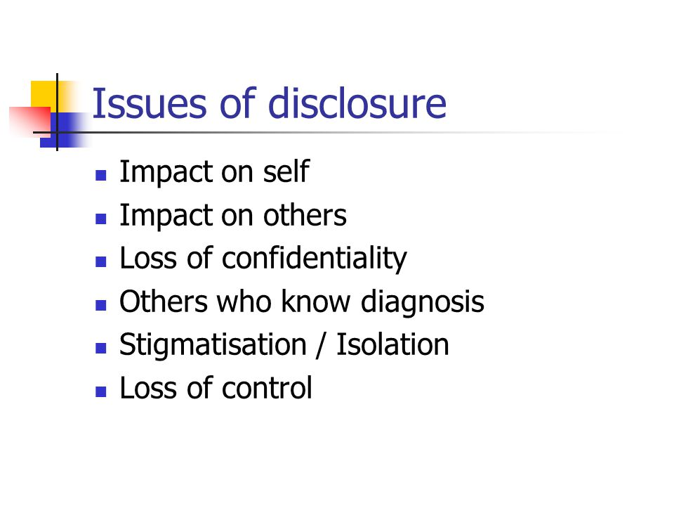 Issues of disclosure Impact on self Impact on others