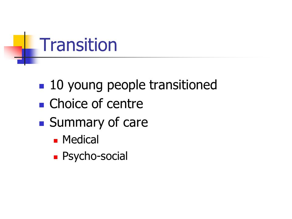 Transition 10 young people transitioned Choice of centre