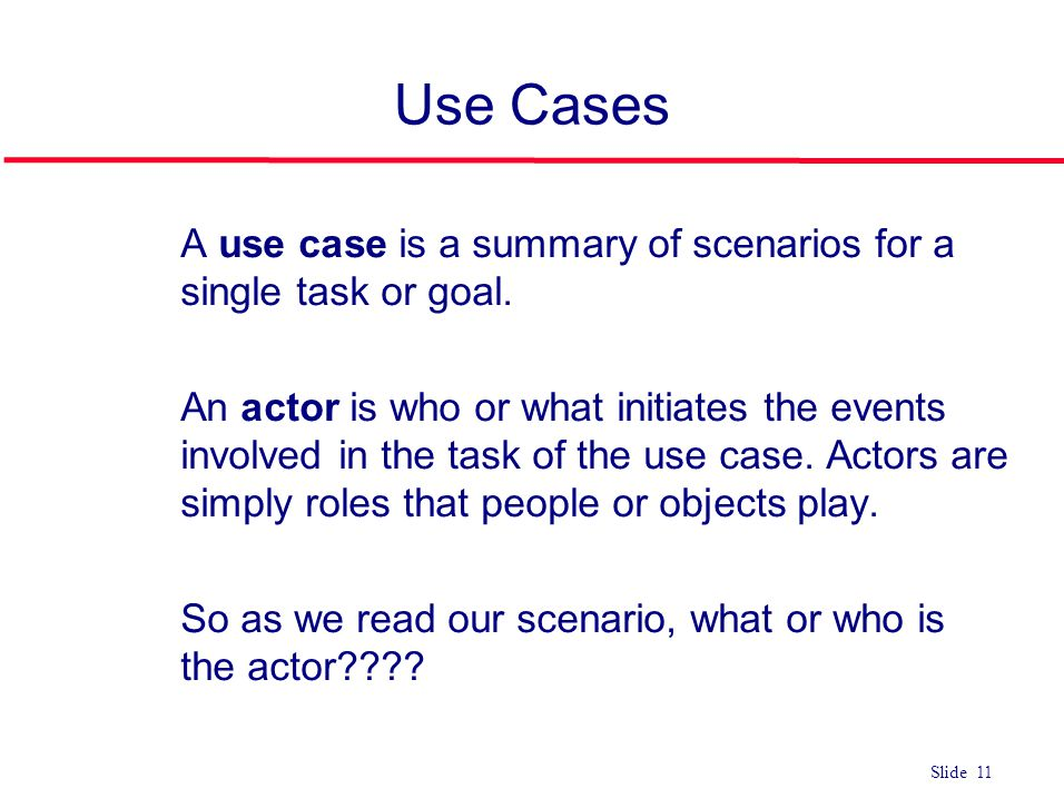 Use Cases A use case is a summary of scenarios for a single task or goal.