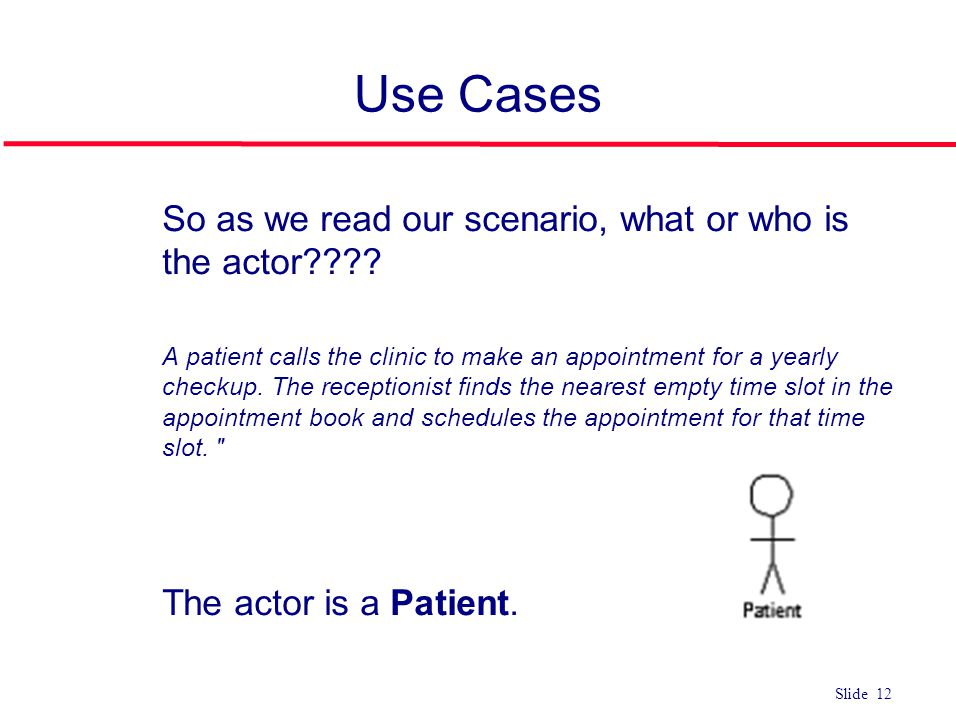 Use Cases So as we read our scenario, what or who is the actor