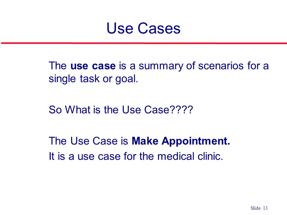 Use Cases The use case is a summary of scenarios for a single task or goal. So What is the Use Case