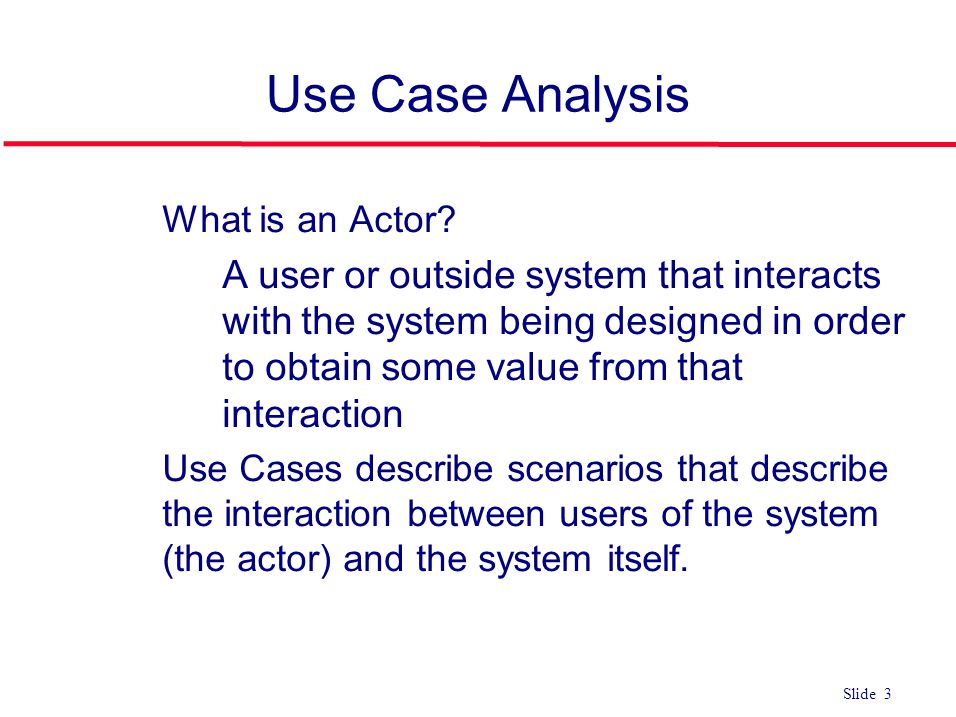Use Case Analysis What is an Actor