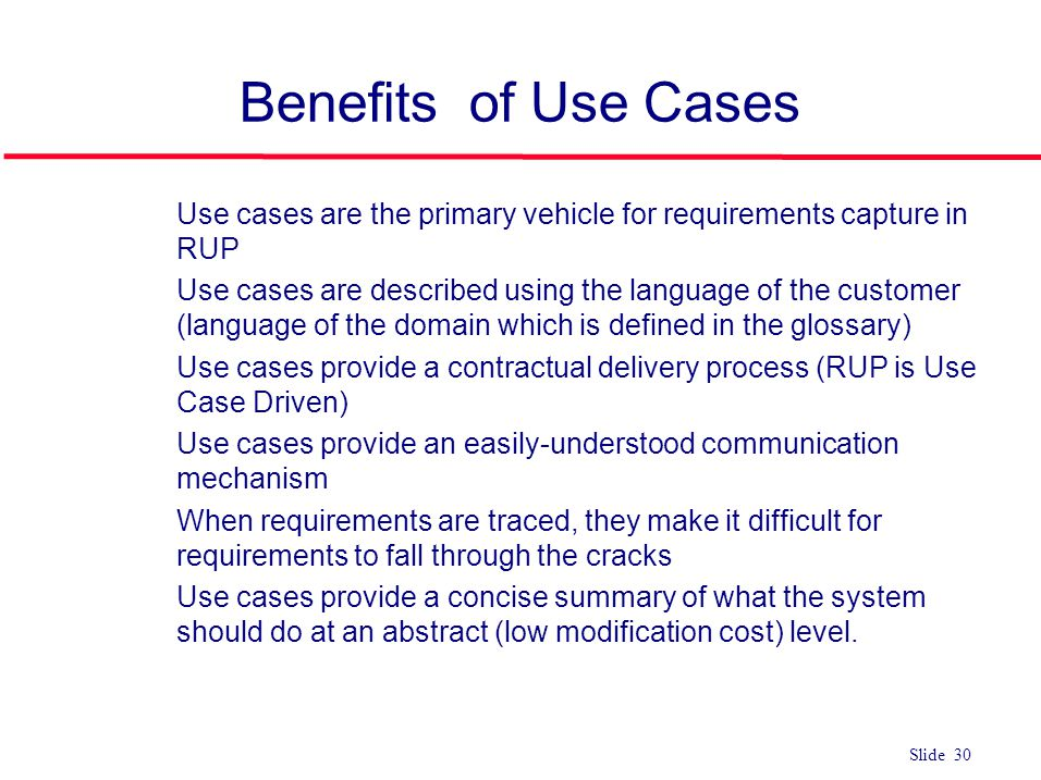 Benefits of Use Cases Use cases are the primary vehicle for requirements capture in RUP.