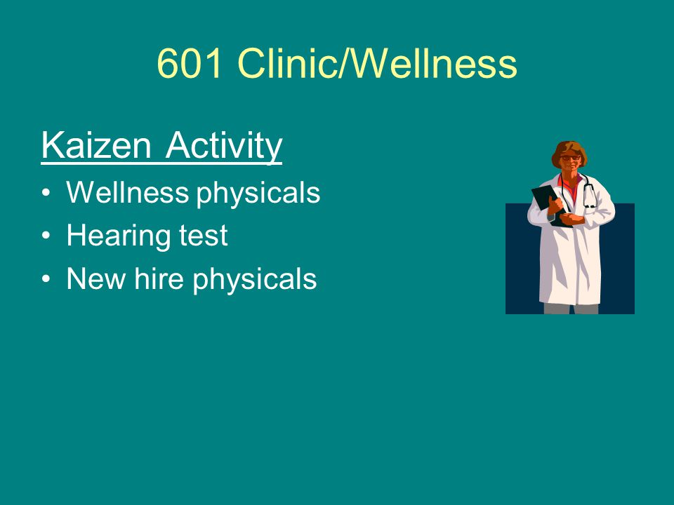 601 Clinic/Wellness Kaizen Activity Wellness physicals Hearing test