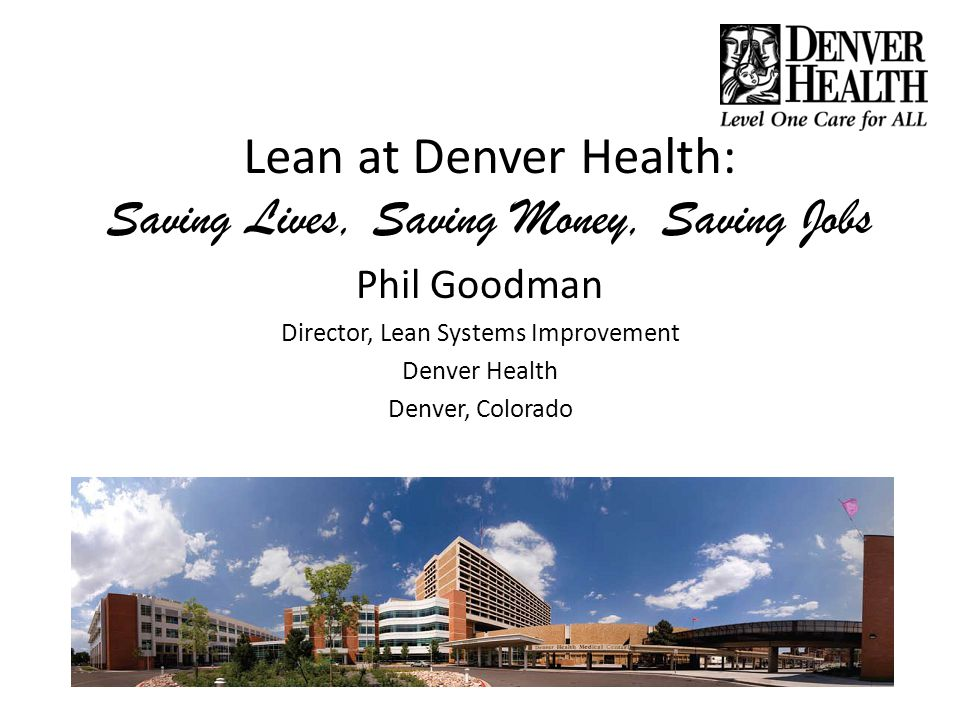 Lean at Denver Health: Saving Lives, Saving Money, Saving Jobs