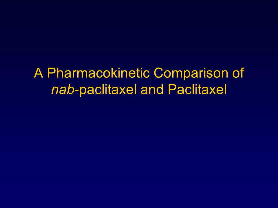 A Pharmacokinetic Comparison of nab-paclitaxel and Paclitaxel