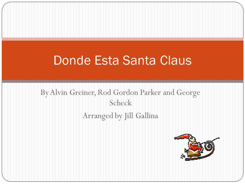 Donde Esta Santa Claus By Alvin Greiner, Rod Gordon Parker and George Scheck.