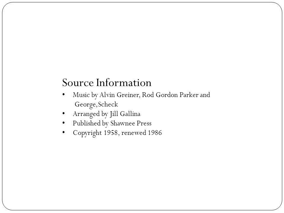 Source Information Music by Alvin Greiner, Rod Gordon Parker and