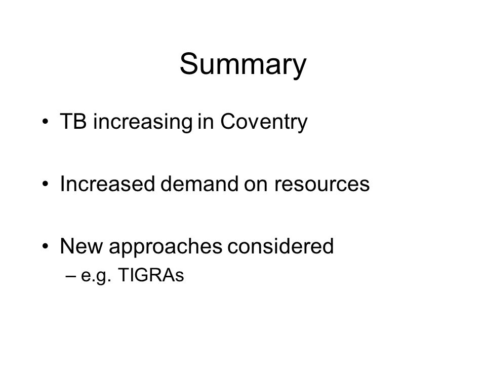 Summary TB increasing in Coventry Increased demand on resources