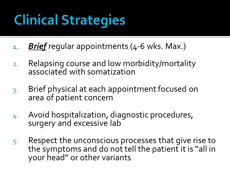 Clinical Strategies Brief regular appointments (4-6 wks. Max.)