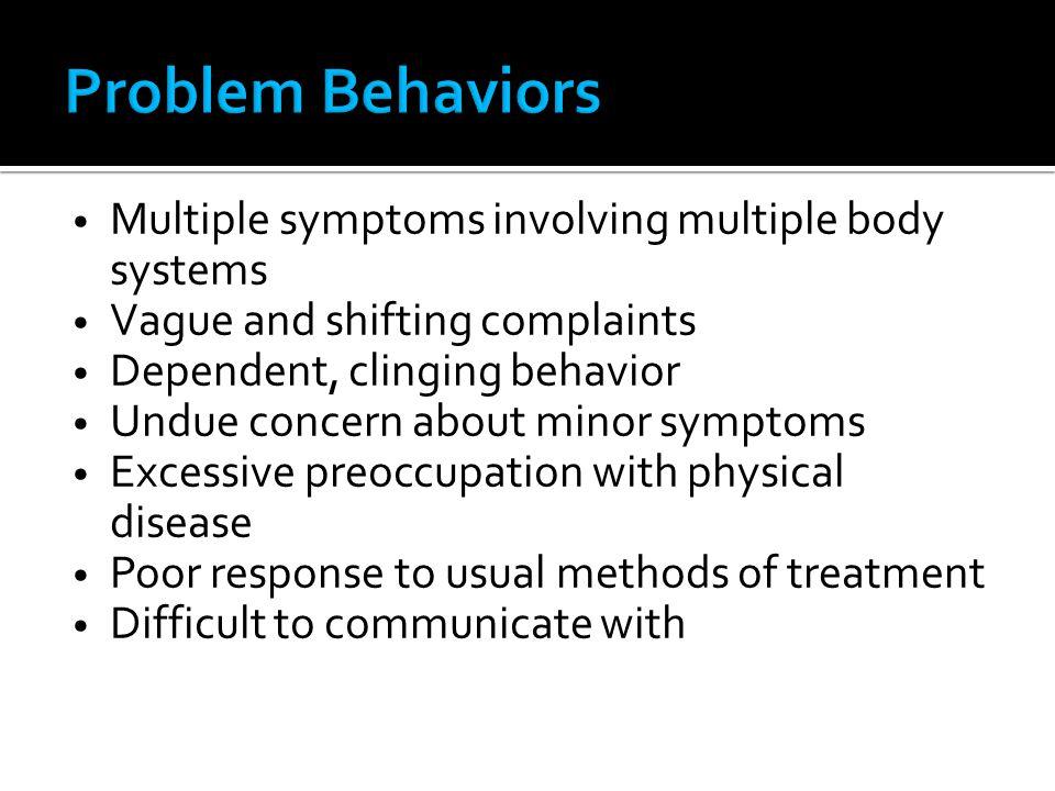 Problem Behaviors Multiple symptoms involving multiple body systems