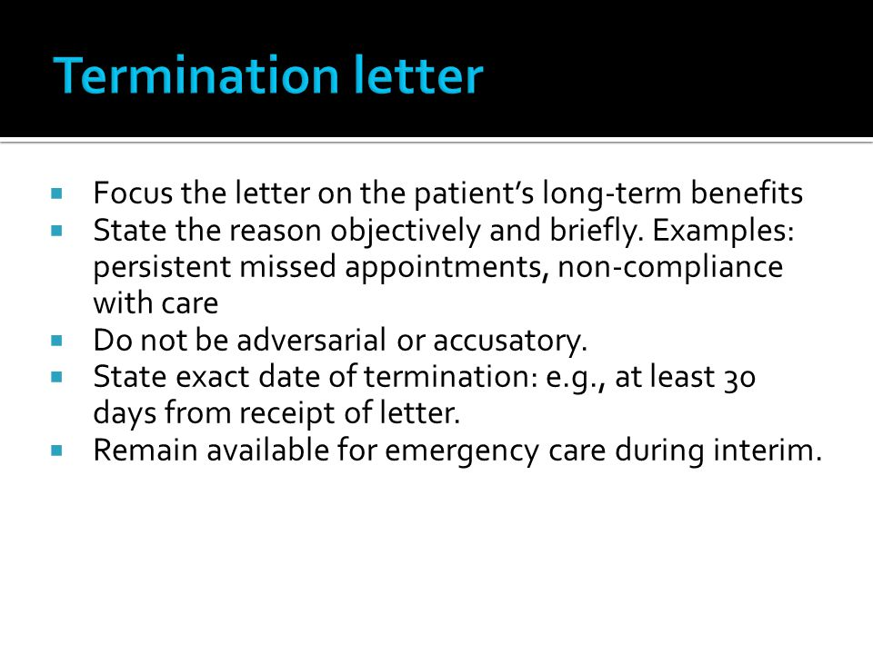 Termination letter Focus the letter on the patient's long-term benefits.