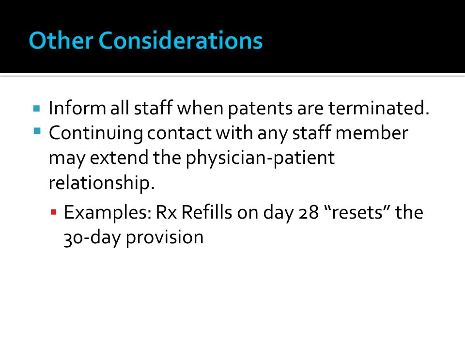 Other Considerations Inform all staff when patents are terminated.