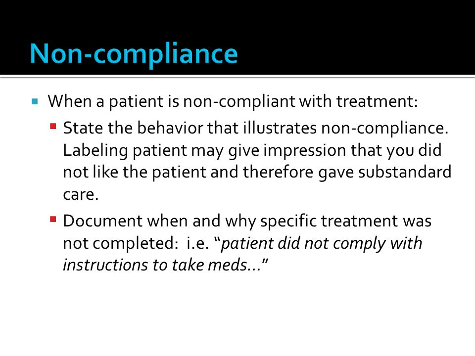 Non-compliance When a patient is non-compliant with treatment: