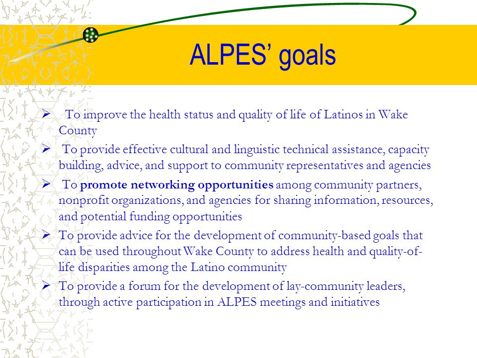 ALPES' goals To improve the health status and quality of life of Latinos in Wake County.