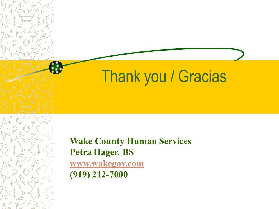 Thank you / Gracias Wake County Human Services Petra Hager, BS